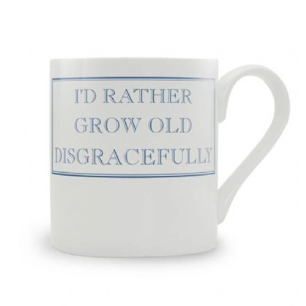 """I'd Rather Grow Old Disgracefully"" fine bone china mug from Stubbs Mugs"